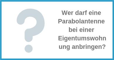 Wer darf eine Parabolantenne bei einer Eigentumswohnung anbringen?