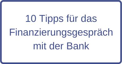10 Tipps für das Finanzierungsgespräch mit der Bank