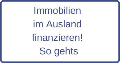 Immobilien im Ausland finanzieren! So gehts
