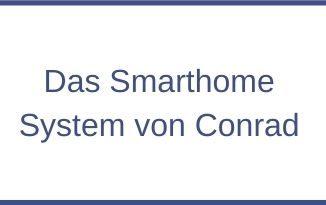 Das Smarthome System von Conrad