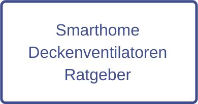 Smarthome Deckenventilatoren Ratgeber